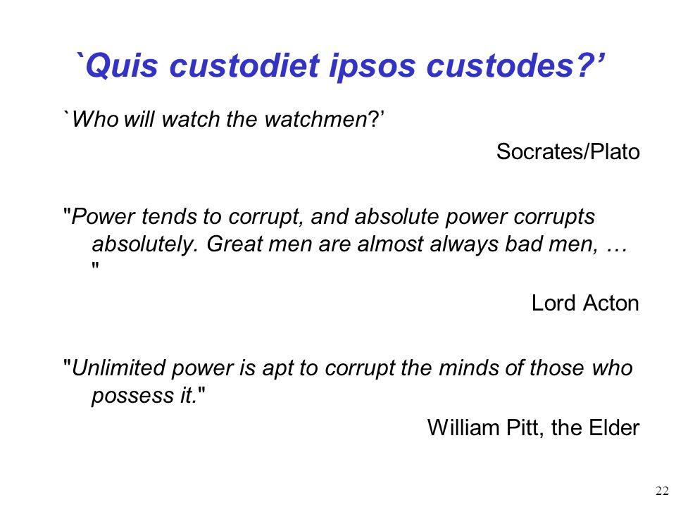 22 `Quis custodiet ipsos custodes. `Who will watch the watchmen.