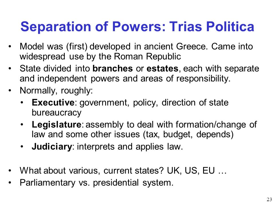 23 Separation of Powers: Trias Politica Model was (first) developed in ancient Greece.