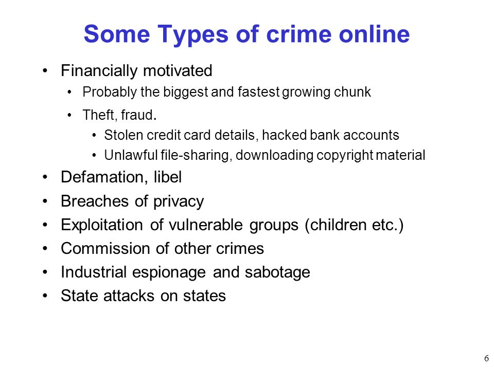 Some Types of crime online Financially motivated Probably the biggest and fastest growing chunk Theft, fraud.