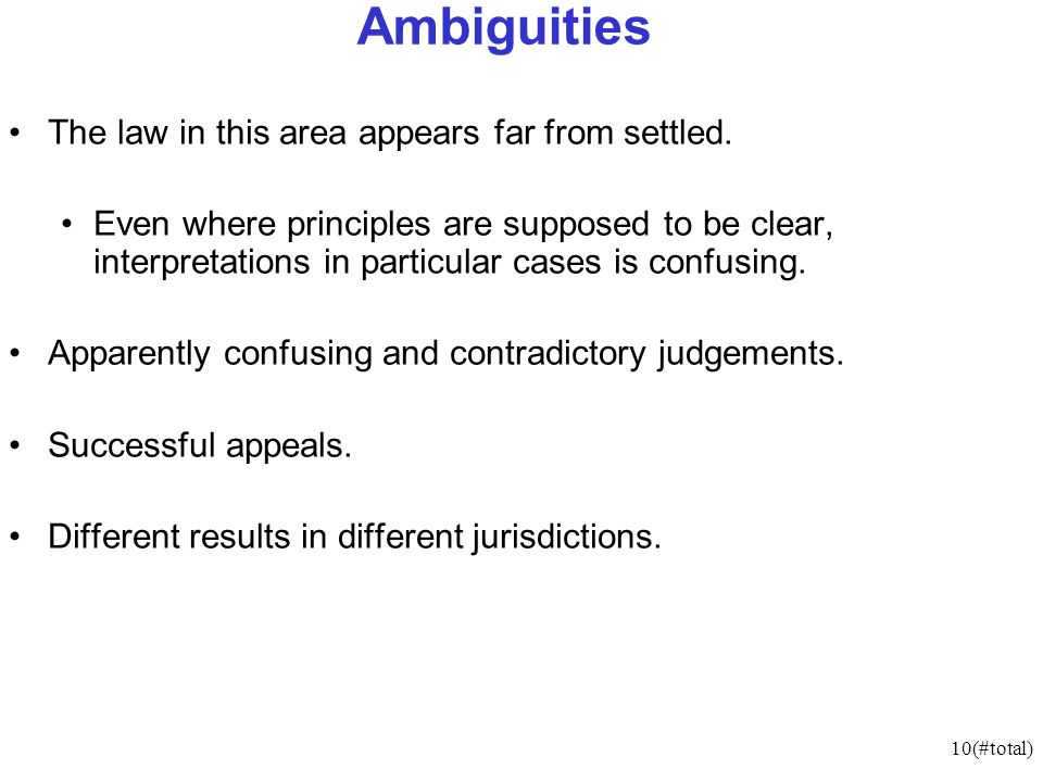 10(#total) Ambiguities The law in this area appears far from settled.