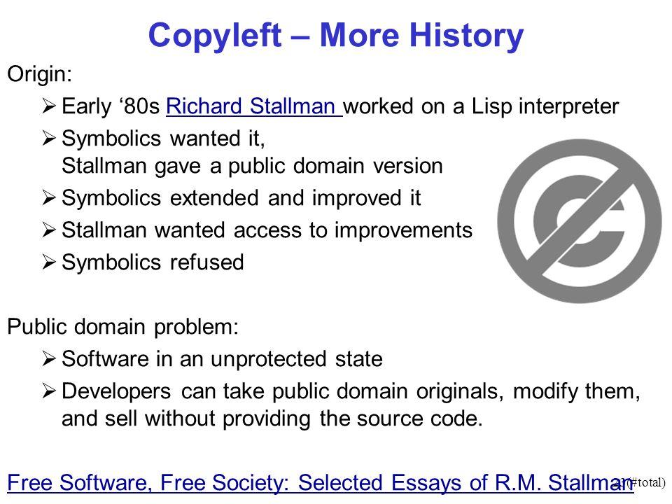 23(#total) Copyleft – More History Origin: Early 80s Richard Stallman worked on a Lisp interpreterRichard Stallman Symbolics wanted it, Stallman gave