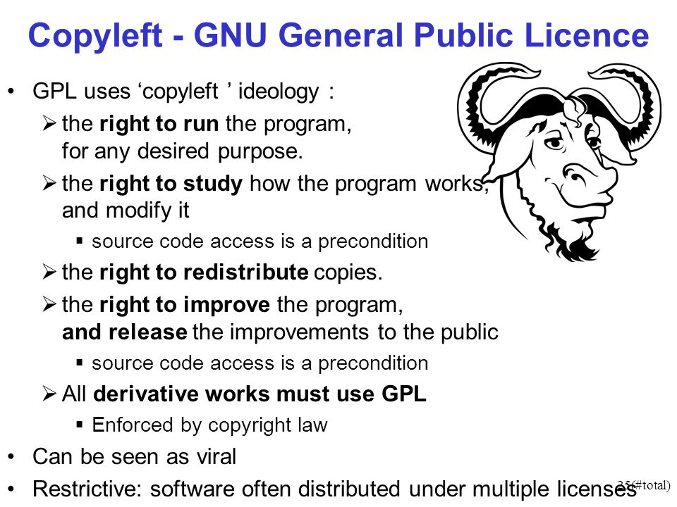 25(#total) Copyleft - GNU General Public Licence GPL uses copyleft ideology : the right to run the program, for any desired purpose. the right to stud