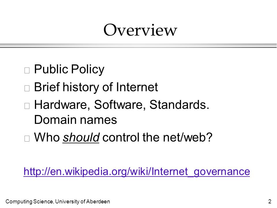 Computing Science, University of Aberdeen 2 Overview l Public Policy l Brief history of Internet l Hardware, Software, Standards.