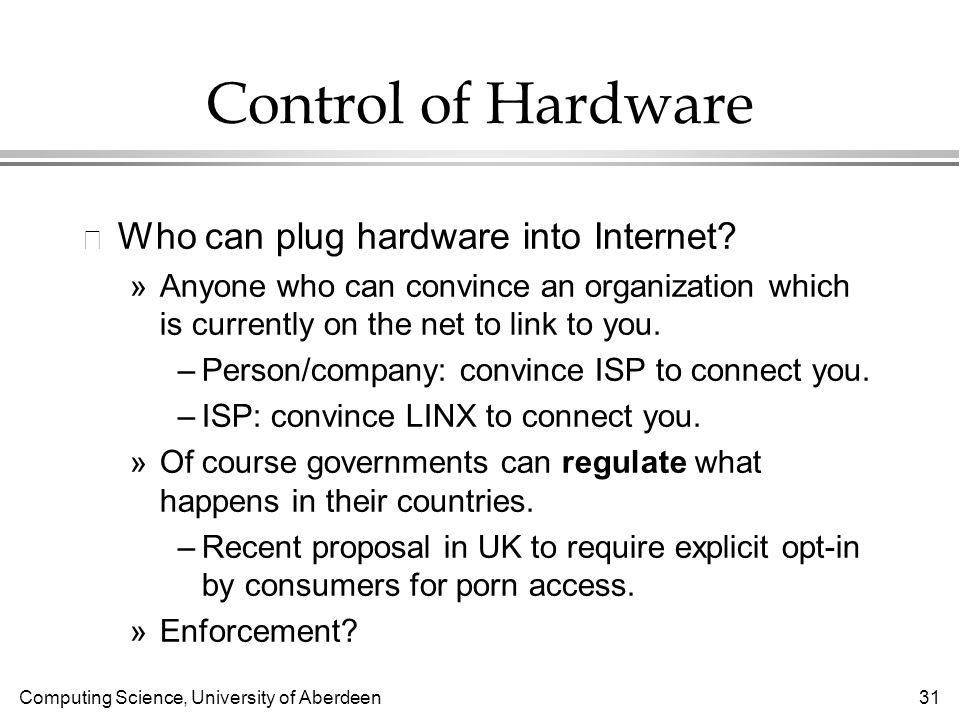 Computing Science, University of Aberdeen 31 Control of Hardware l Who can plug hardware into Internet.