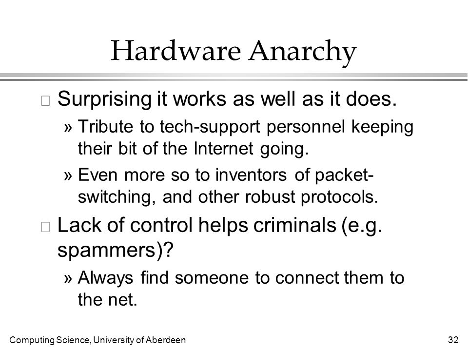 Computing Science, University of Aberdeen 32 Hardware Anarchy l Surprising it works as well as it does.