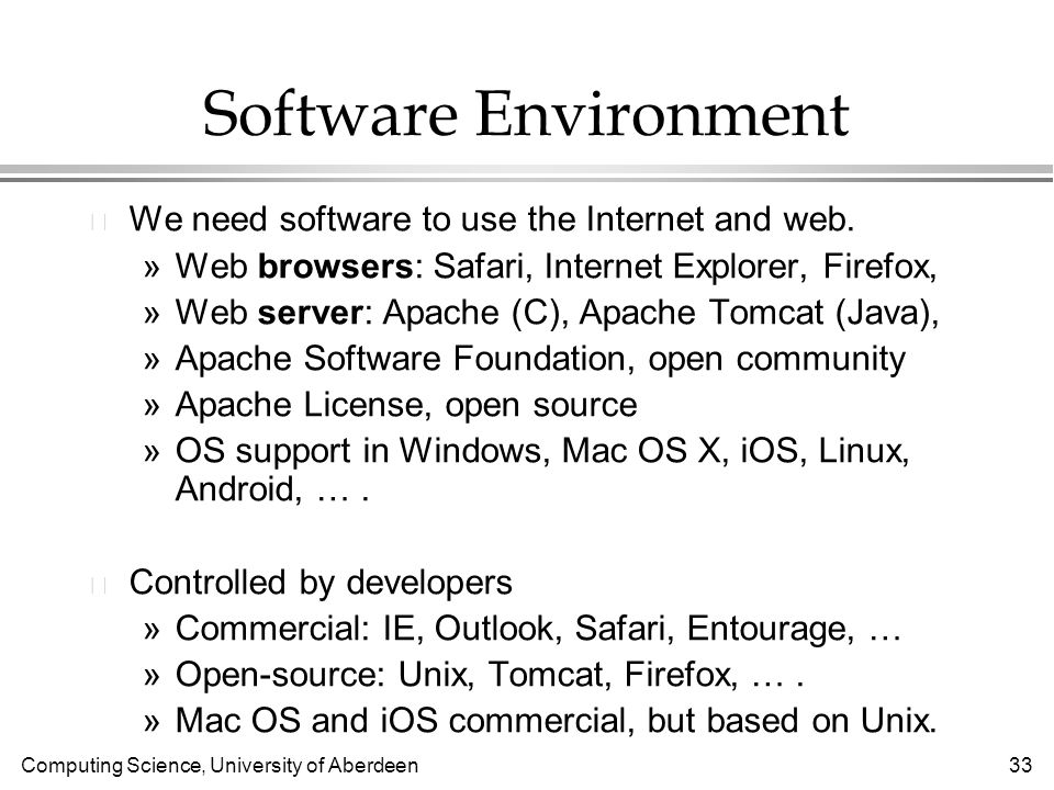 Computing Science, University of Aberdeen 33 Software Environment l We need software to use the Internet and web.