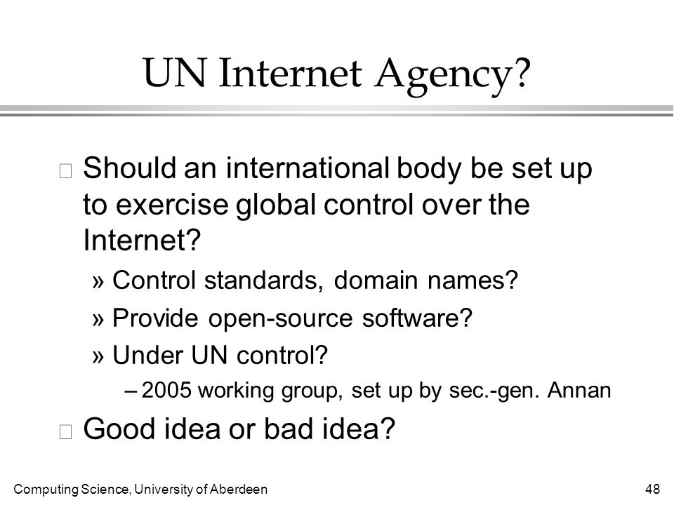 Computing Science, University of Aberdeen 48 UN Internet Agency.