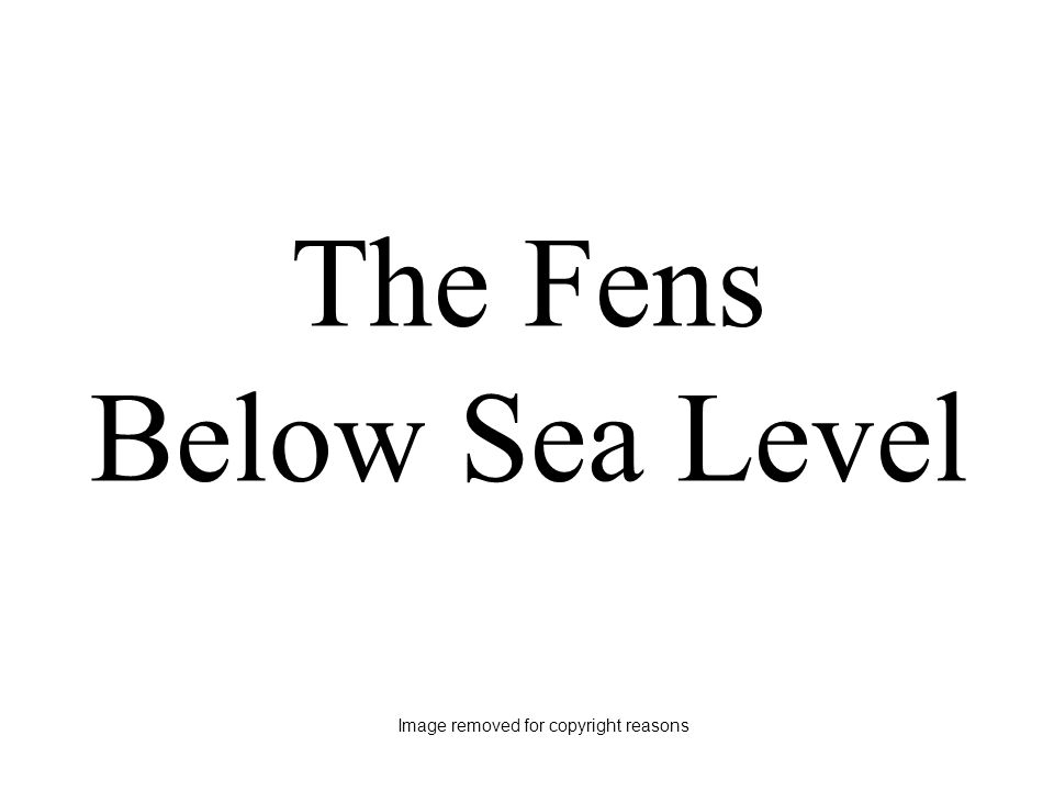 The Fens Below Sea Level Image removed for copyright reasons