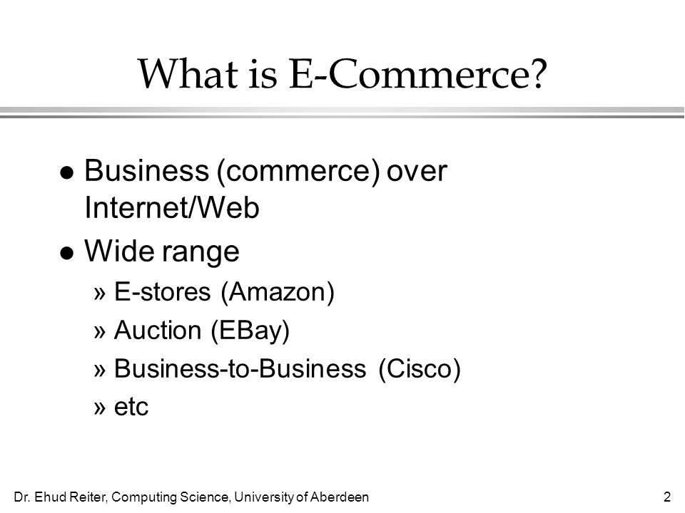 Dr. Ehud Reiter, Computing Science, University of Aberdeen2 What is E-Commerce.