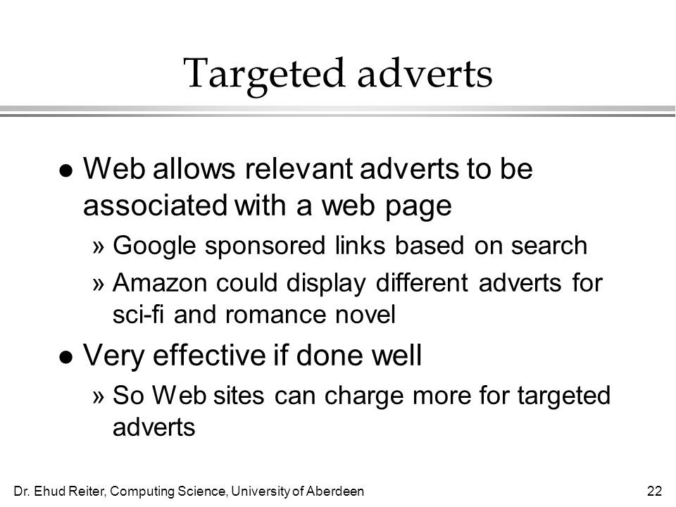 Dr. Ehud Reiter, Computing Science, University of Aberdeen22 Targeted adverts l Web allows relevant adverts to be associated with a web page »Google s