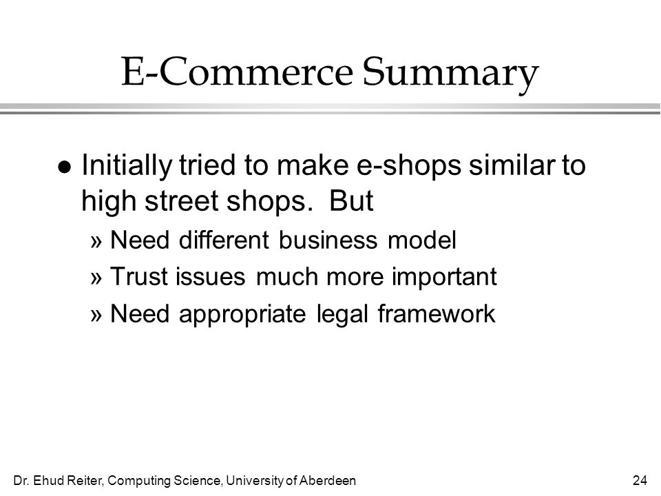 Dr. Ehud Reiter, Computing Science, University of Aberdeen24 E-Commerce Summary l Initially tried to make e-shops similar to high street shops. But »N