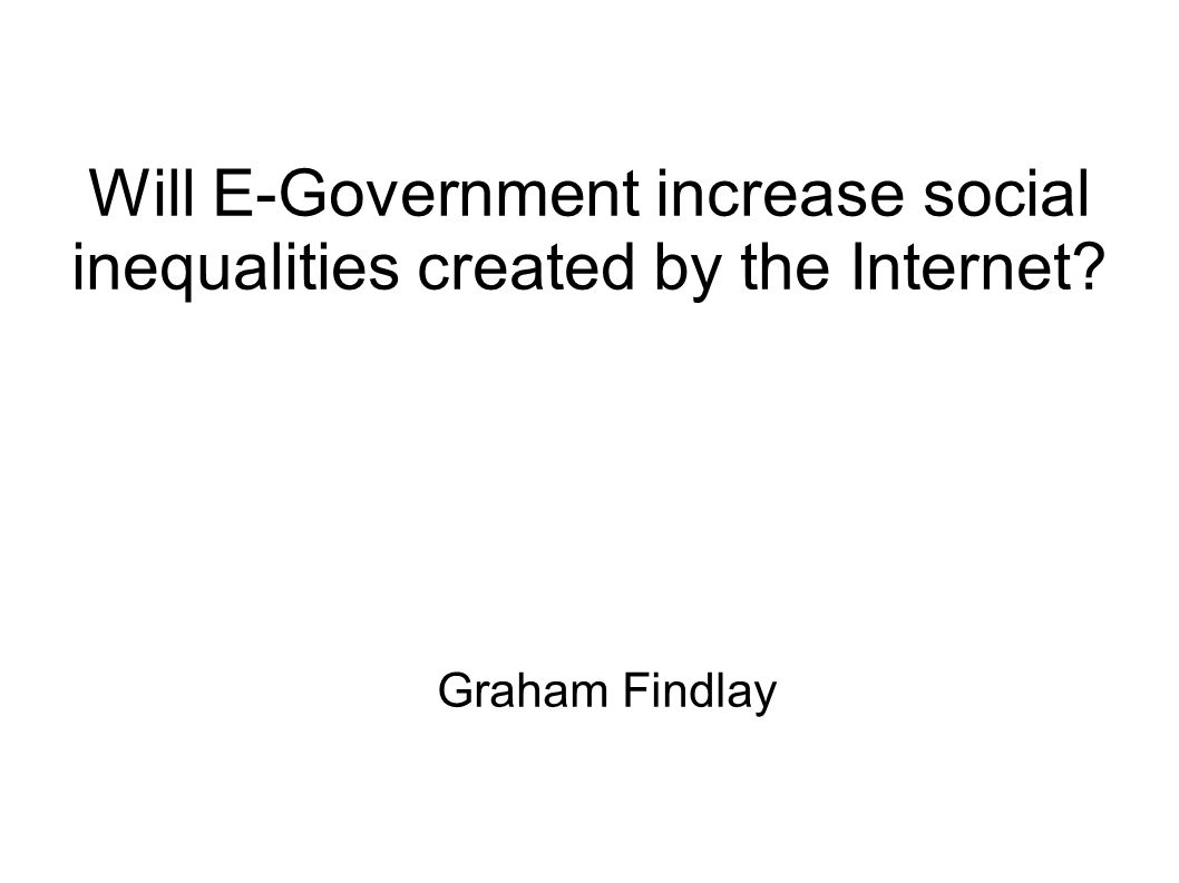 Will E-Government increase social inequalities created by the Internet Graham Findlay