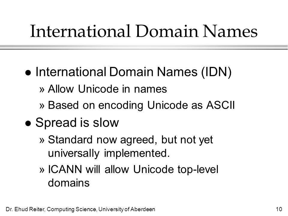 Dr. Ehud Reiter, Computing Science, University of Aberdeen10 International Domain Names l International Domain Names (IDN) »Allow Unicode in names »Ba