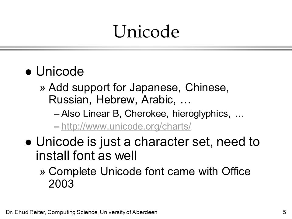 Dr. Ehud Reiter, Computing Science, University of Aberdeen5 Unicode l Unicode »Add support for Japanese, Chinese, Russian, Hebrew, Arabic, … –Also Lin