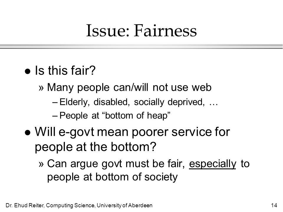 Dr. Ehud Reiter, Computing Science, University of Aberdeen14 Issue: Fairness l Is this fair.