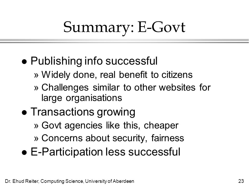 Dr. Ehud Reiter, Computing Science, University of Aberdeen23 Summary: E-Govt l Publishing info successful »Widely done, real benefit to citizens »Chal