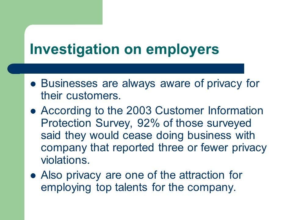 Investigation on employers Businesses are always aware of privacy for their customers. According to the 2003 Customer Information Protection Survey, 9