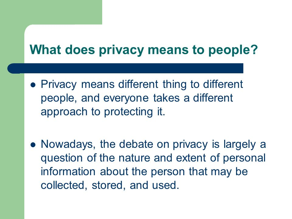 What does privacy means to people? Privacy means different thing to different people, and everyone takes a different approach to protecting it. Nowada