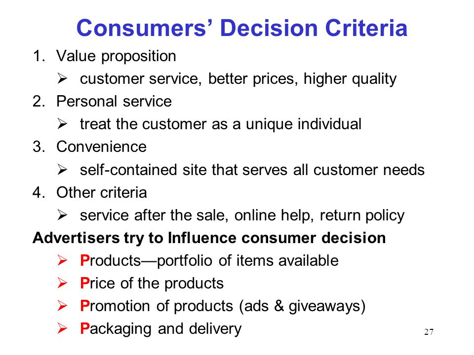 27 Consumers Decision Criteria 1.Value proposition customer service, better prices, higher quality 2.Personal service treat the customer as a unique i