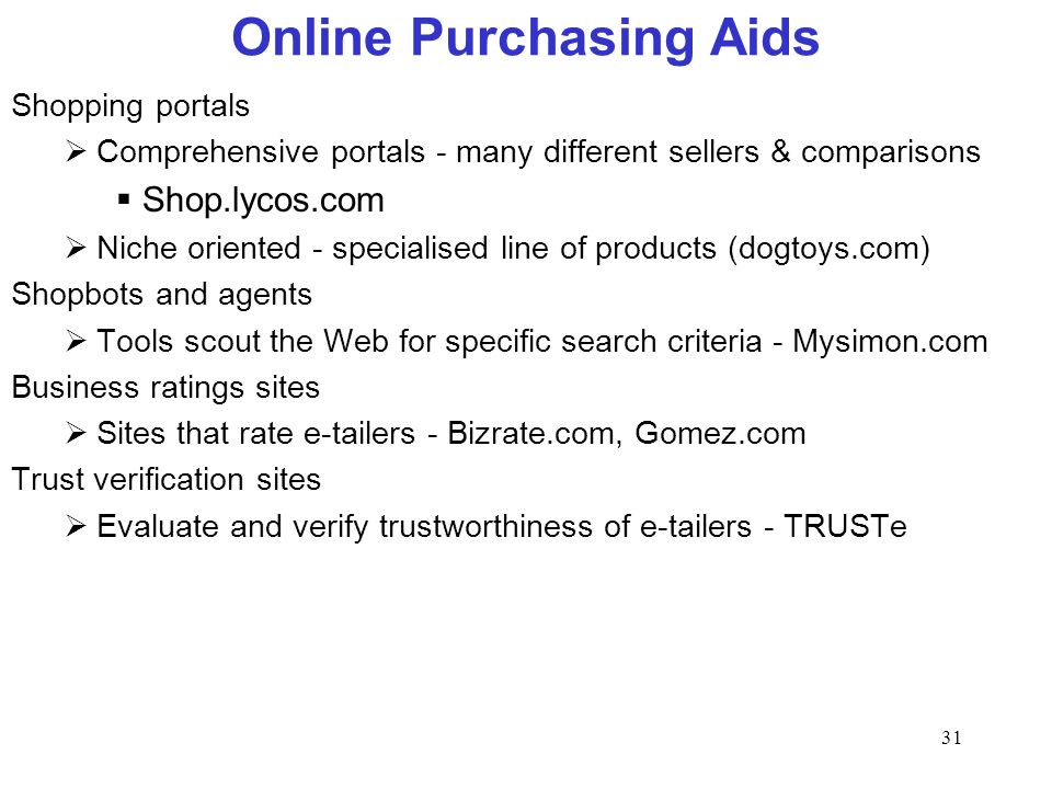 31 Online Purchasing Aids Shopping portals Comprehensive portals - many different sellers & comparisons Shop.lycos.com Niche oriented - specialised li