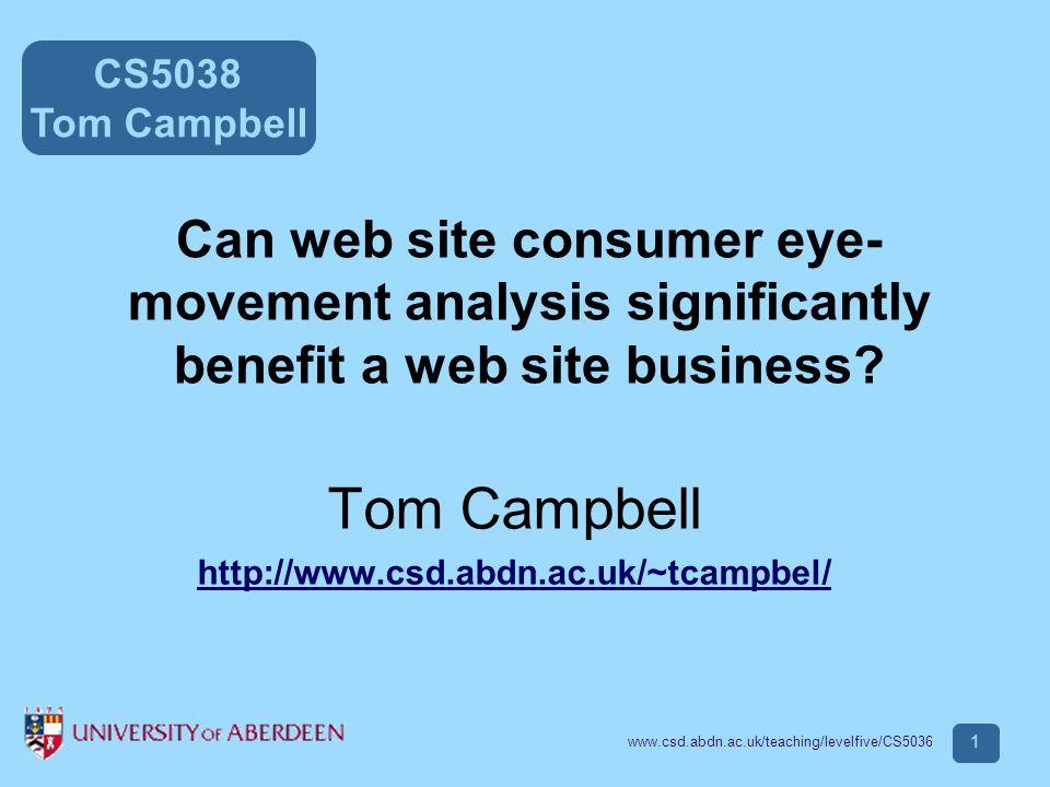 CS5038 Tom Campbell www.csd.abdn.ac.uk/teaching/levelfive/CS5036 32 Eyetools: a commercial system http://www.eyetools.com