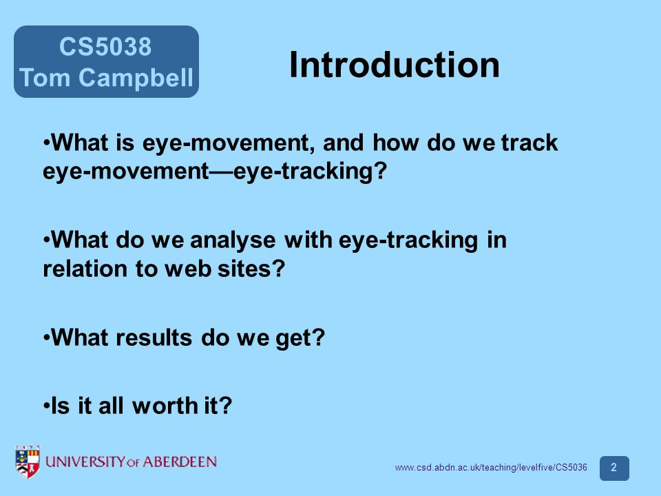 CS5038 Tom Campbell www.csd.abdn.ac.uk/teaching/levelfive/CS5036 23 Correcting data Choose your criteria of Margin of error: Accurate to within 0.30 degrees = 10 pixels 2 main possible types of error are: Absolute drift Relative warp