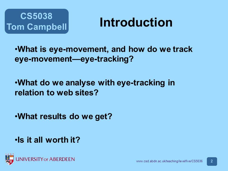 CS5038 Tom Campbell www.csd.abdn.ac.uk/teaching/levelfive/CS5036 3 What is eye-movement, and how do we track eye-movementeye- tracking?