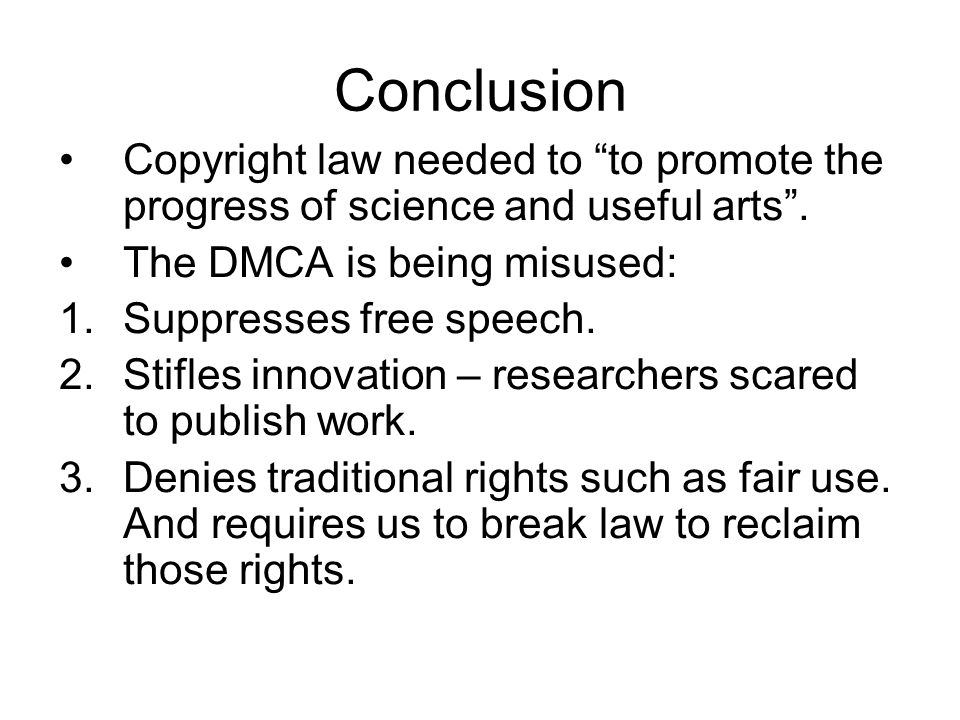 Conclusion Copyright law needed to to promote the progress of science and useful arts.