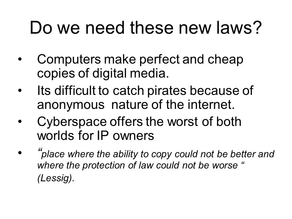 Do we need these new laws. Computers make perfect and cheap copies of digital media.