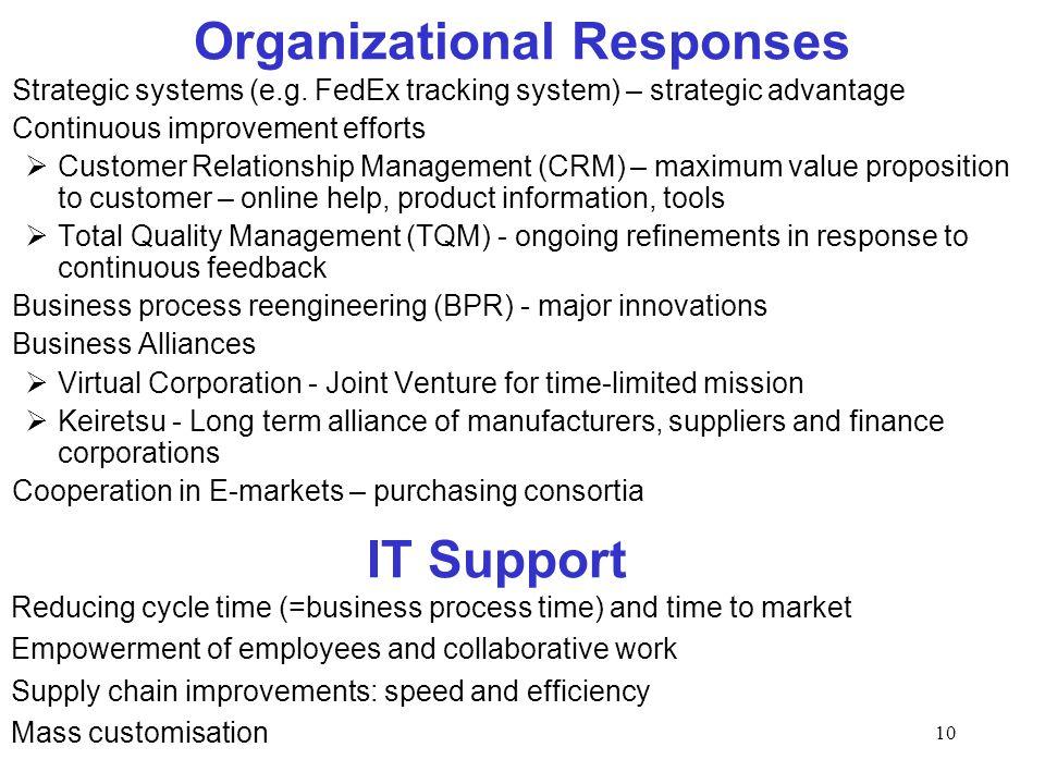 10 Organizational Responses Strategic systems (e.g. FedEx tracking system) – strategic advantage Continuous improvement efforts Customer Relationship