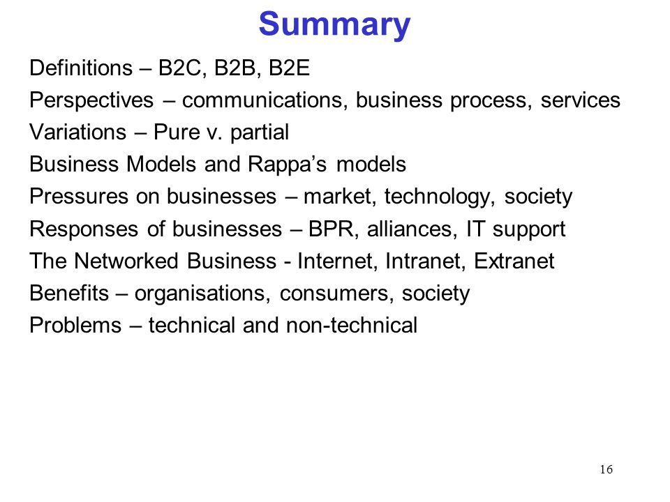 16 Summary Definitions – B2C, B2B, B2E Perspectives – communications, business process, services Variations – Pure v. partial Business Models and Rapp