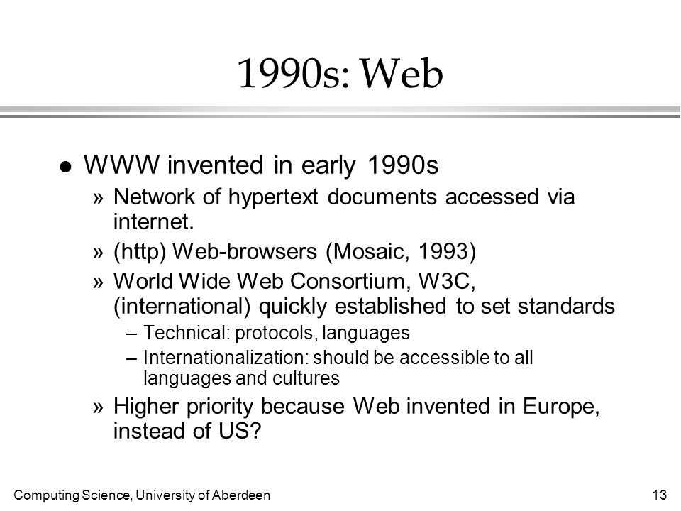 Computing Science, University of Aberdeen s: Web l WWW invented in early 1990s »Network of hypertext documents accessed via internet.