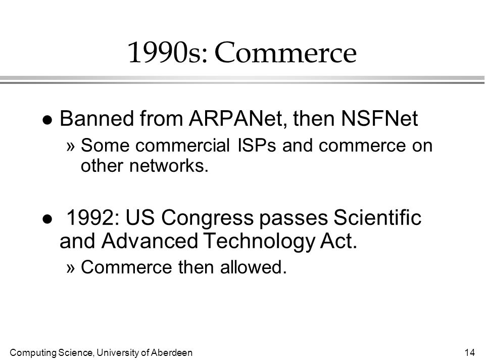 Computing Science, University of Aberdeen s: Commerce l Banned from ARPANet, then NSFNet »Some commercial ISPs and commerce on other networks.