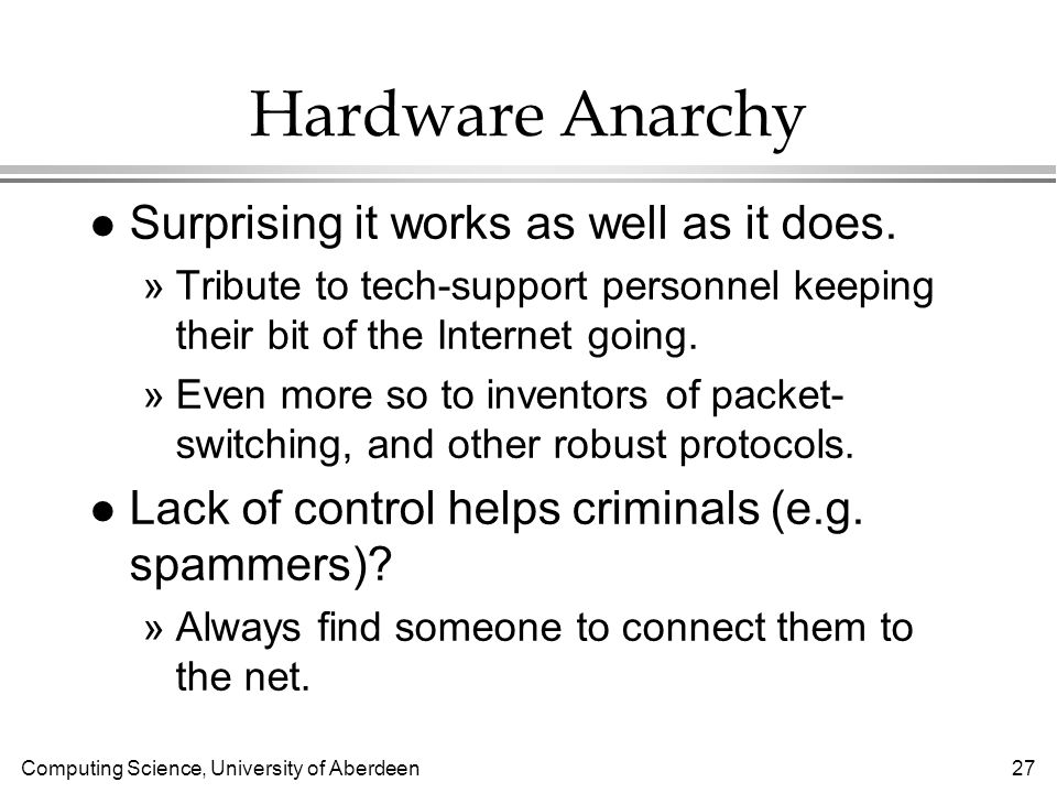 Computing Science, University of Aberdeen 27 Hardware Anarchy l Surprising it works as well as it does.