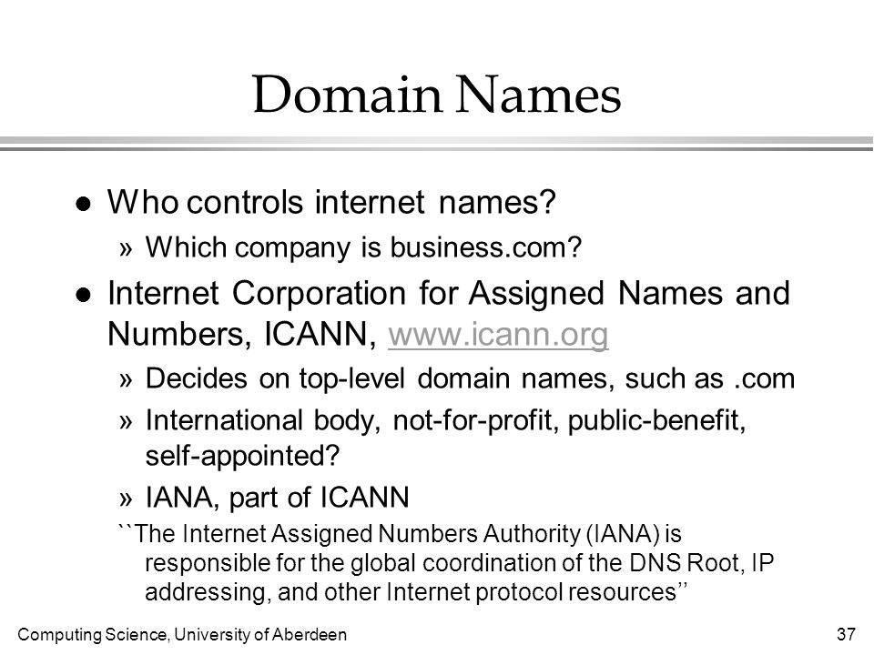 Computing Science, University of Aberdeen 37 Domain Names l Who controls internet names.
