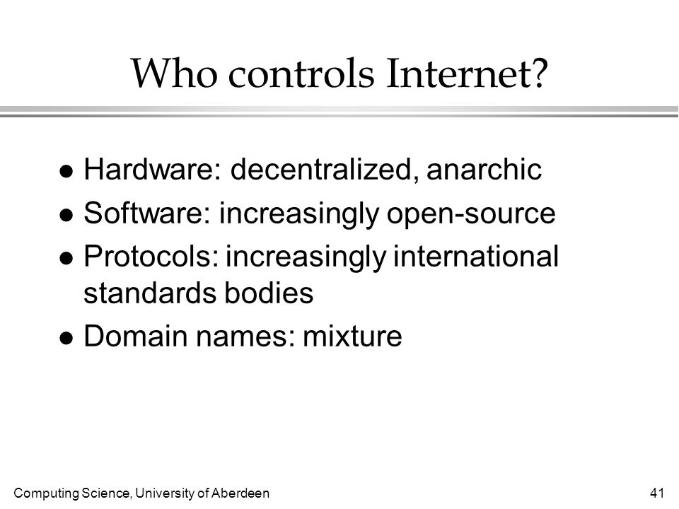 Computing Science, University of Aberdeen 41 Who controls Internet.