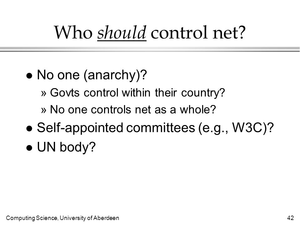 Computing Science, University of Aberdeen 42 Who should control net.