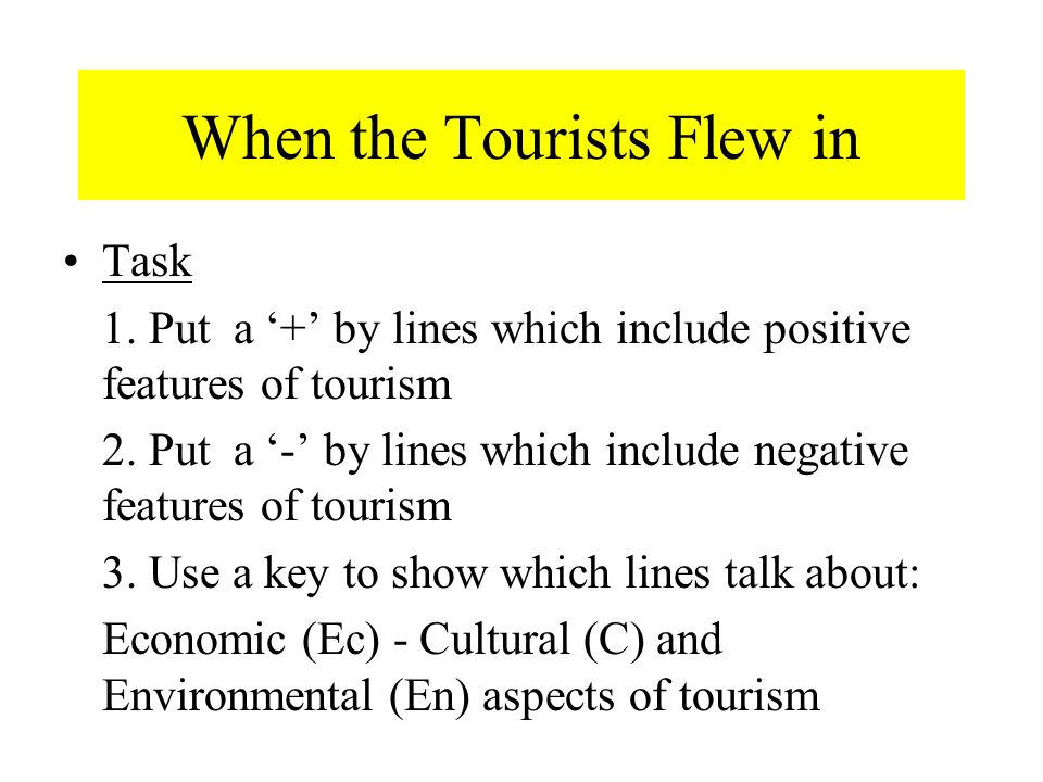 When the Tourists Flew in Task 1. Put a + by lines which include positive features of tourism 2.