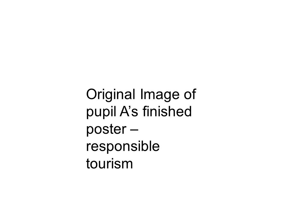 Original Image of pupil As finished poster – responsible tourism