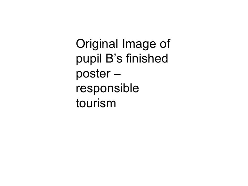 Original Image of pupil Bs finished poster – responsible tourism