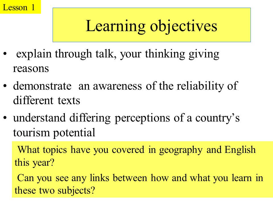 Learning objectives explain through talk, your thinking giving reasons demonstrate an awareness of the reliability of different texts understand diffe
