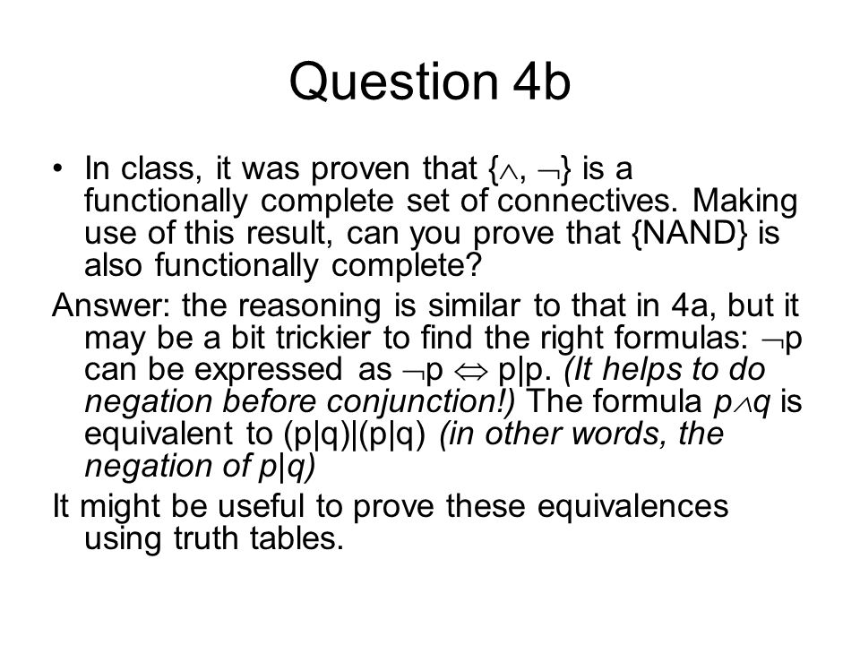 Question 4b In class, it was proven that {, } is a functionally complete set of connectives.