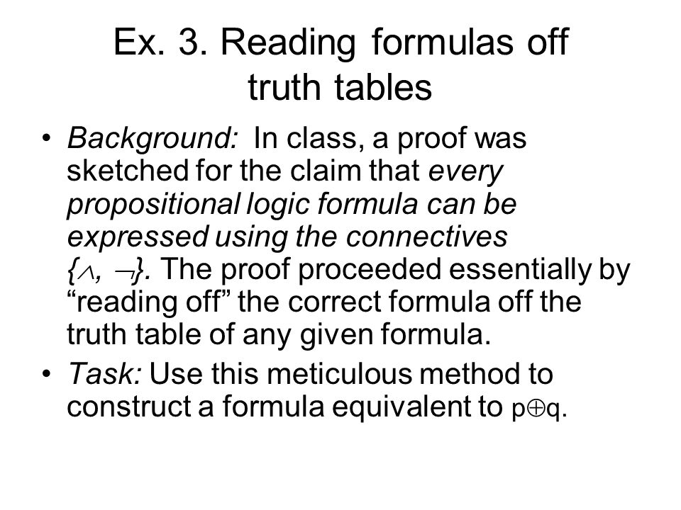Ex. 3. Reading formulas off truth tables Background: In class, a proof was sketched for the claim that every propositional logic formula can be expres