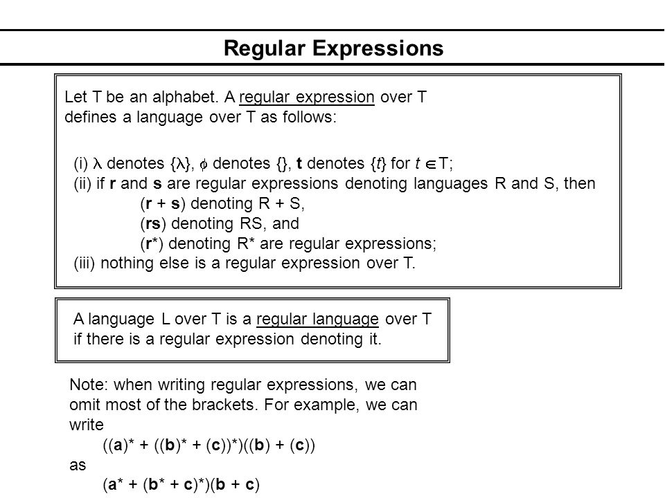 Regular Expressions (i) denotes { }, denotes {}, t denotes {t} for t T; (ii) if r and s are regular expressions denoting languages R and S, then (r +
