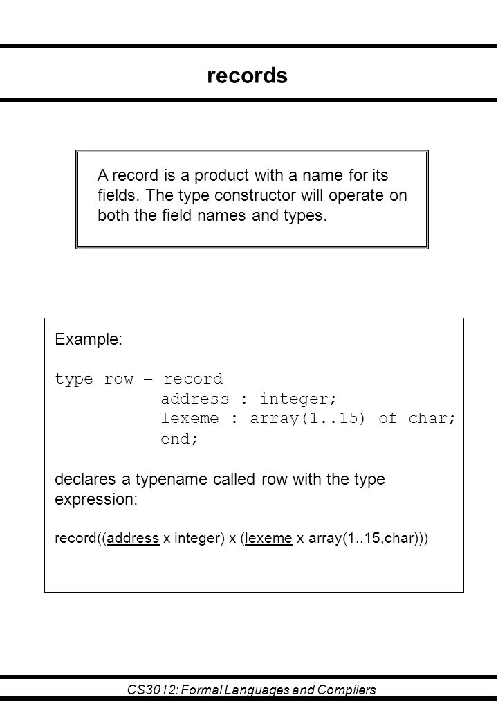CS3012: Formal Languages and Compilers records A record is a product with a name for its fields.