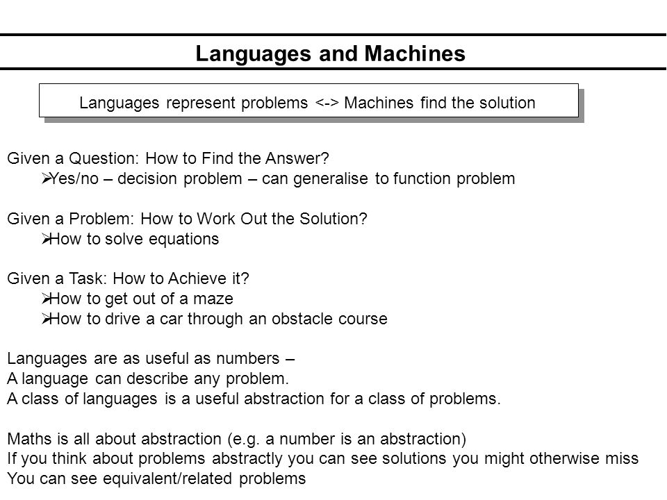 Languages and Machines Languages represent problems Machines find the solution Given a Question: How to Find the Answer.