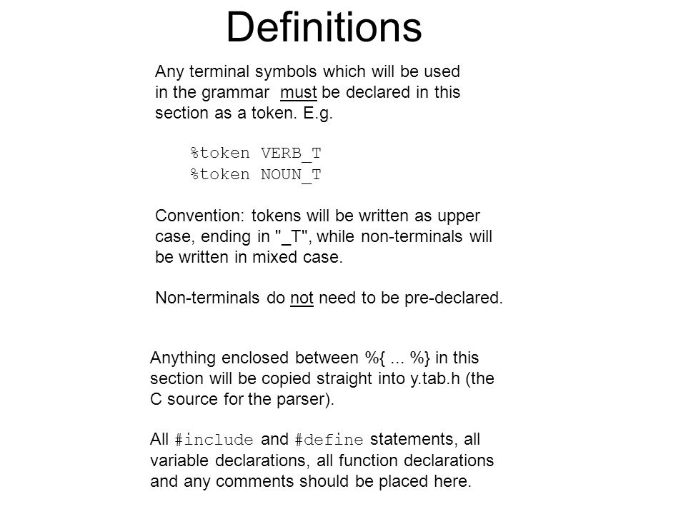 Definitions Anything enclosed between %{... %} in this section will be copied straight into y.tab.h (the C source for the parser). All #include and #d