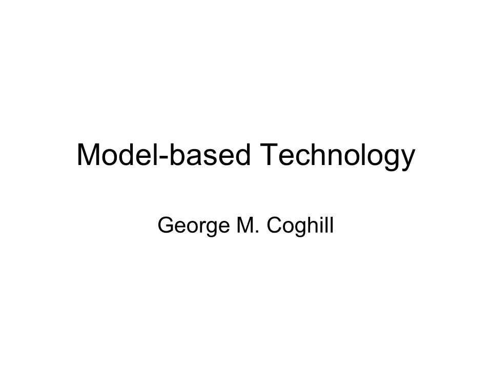 Model-based Technology George M. Coghill