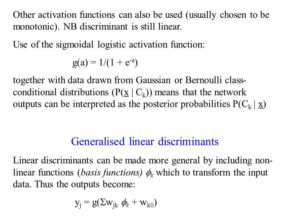 Other activation functions can also be used (usually chosen to be monotonic). NB discriminant is still linear. Use of the sigmoidal logistic activatio