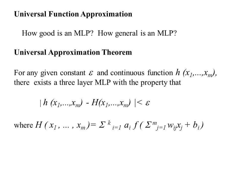 Universal Function Approximation How good is an MLP? How general is an MLP? Universal Approximation Theorem For any given constant and continuous func